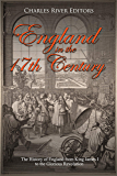 England in the 17th Century: The History of England from King James I to the Glorious Revolution (English Edition)