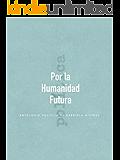 Por la Humanidad Futura: Antología política de Gabriela Mistral (Spanish Edition)