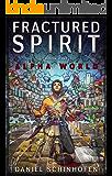 Fractured Spirit (Alpha World Book 5)