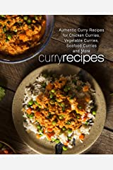 Curry Recipes: Authentic Curry Recipes for Chicken Curries, Vegetable Curries, Seafood Curries and More (2nd Edition) Kindle Edition