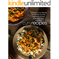 Curry Recipes: Authentic Curry Recipes for Chicken Curries, Vegetable Curries, Seafood Curries and More (2nd Edition)