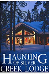 The Haunting of Silver Creek Lodge (A Riveting Haunted House Mystery Series Book 15) Kindle Edition