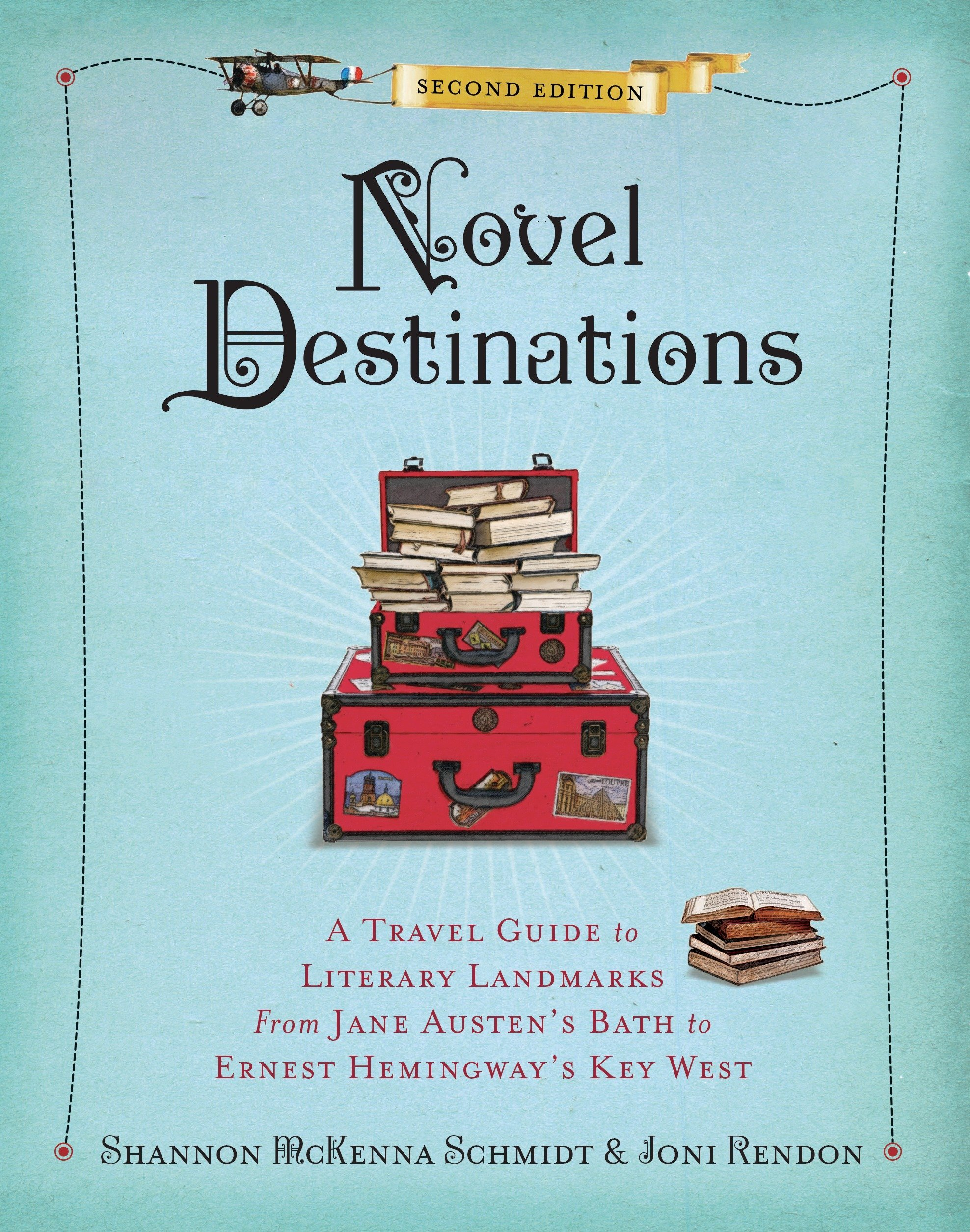Novel Destinations, Second Edition: A Travel Guide to Literary Landmarks  From Jane Austen's Bath to Ernest Hemingway's Key West: Shannon McKenna  Schmidt, ...