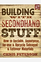Building with Secondhand Stuff, 2nd Edition: How to Reclaim, Repurpose, Re-use & Upcycle Salvaged & Leftover Materials Paperback