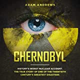 Chernobyl: History's Worst Nuclear Accident. The True Story of One of the Twentieth Century's Greatest Disasters