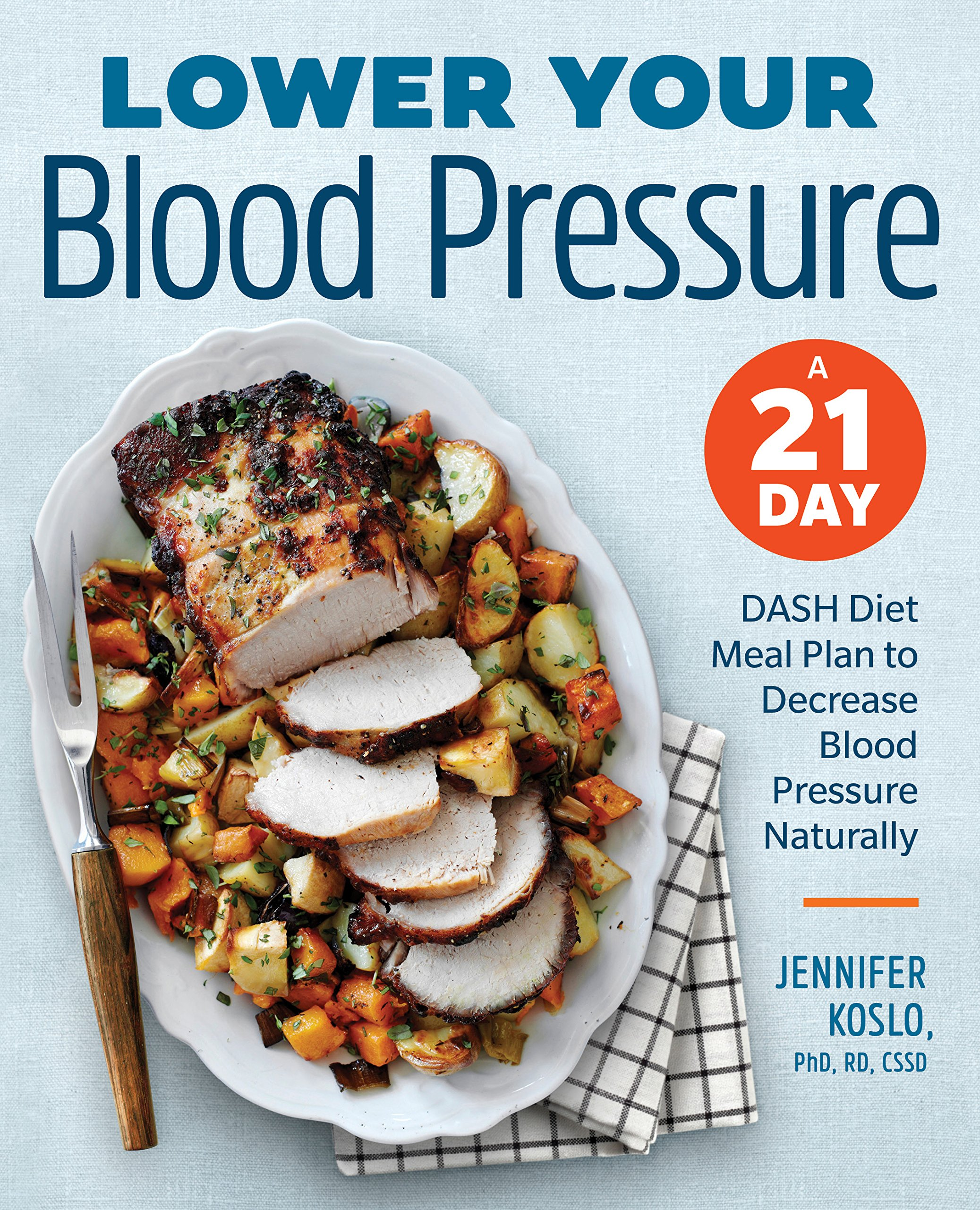 Lower your blood pressure a 21 day dash diet meal plan to decrease lower your blood pressure a 21 day dash diet meal plan to decrease blood pressure naturally jennifer koslo phd rdn cssd 9781939754226 amazon books forumfinder Choice Image