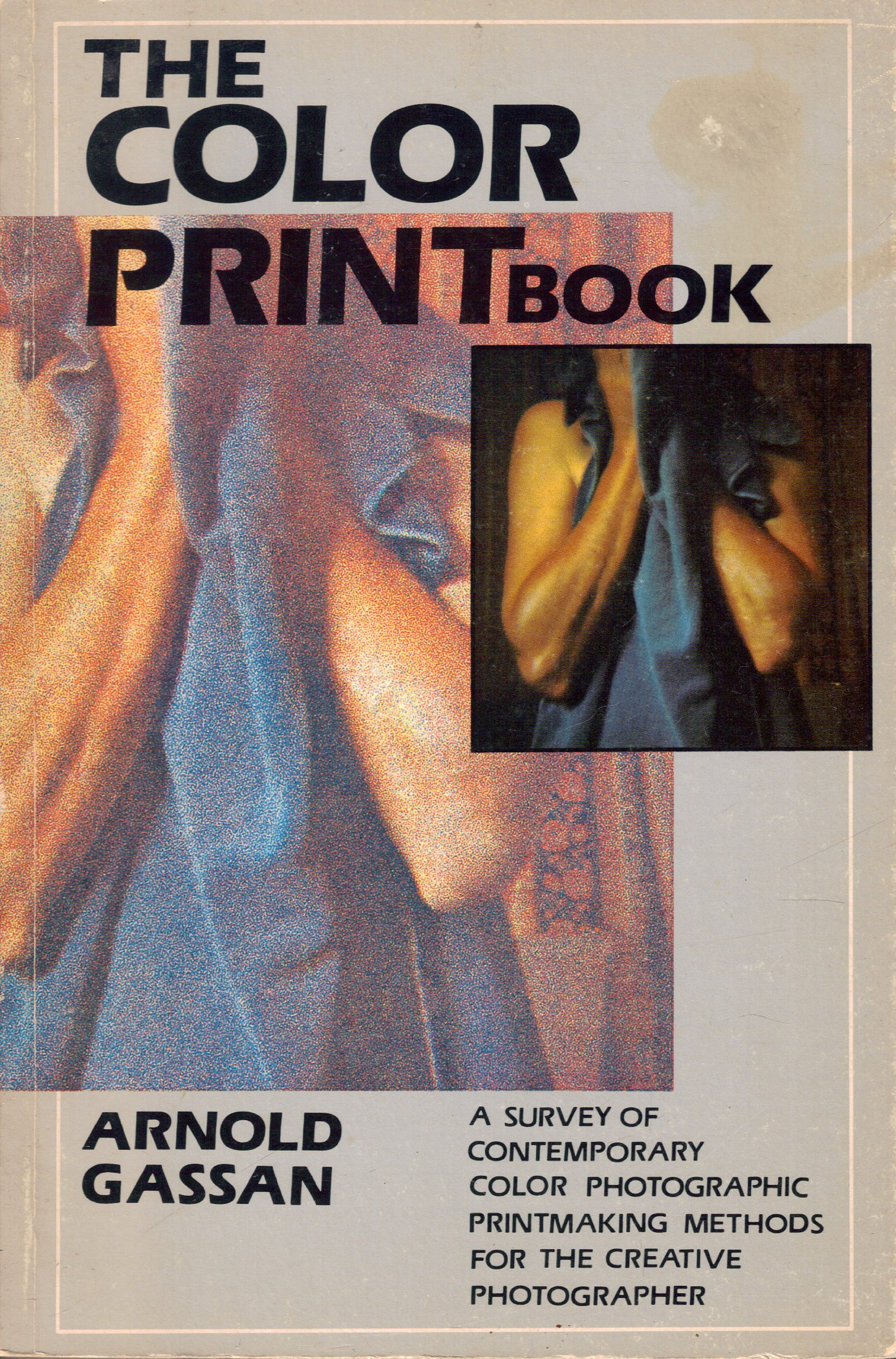 The Color Print Book: A Survey of Contemporary Color Photographic Print Making Methods for the Creative Photographer