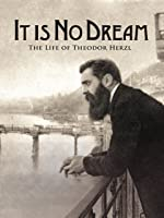 It Is No Dream - The Life of Theodor Herzl