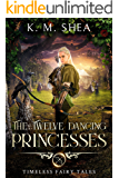 The Twelve Dancing Princesses (Timeless Fairy Tales Book 10)