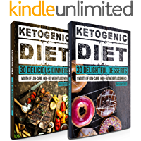 Weight Loss: 60 Delicious Ketogenic Diet Recipes: 30 Days of Dinner & Dessert (Ketogenic Cookbook, High Fat Low Carb, Keto Diet, Weight Loss, Epilepsy, Diabetes)
