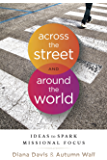 Across the Street and Around the World: Ideas to Spark Missional Focus