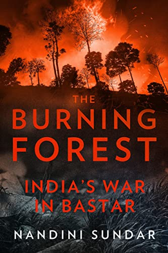 The Burning Forest: India's War in Bastar