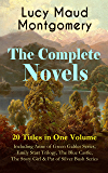 The Complete Novels of Lucy Maud Montgomery - 20 Titles in One Volume: Including Anne of Green Gables Series, Emily Starr Trilogy, The Blue Castle, The ... Lantern Hill & many more (English Edition)