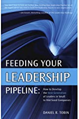 Feeding Your Leadership Pipeline: How to Develop the Next Generation of Leaders in Small to Mid-Sized Companies