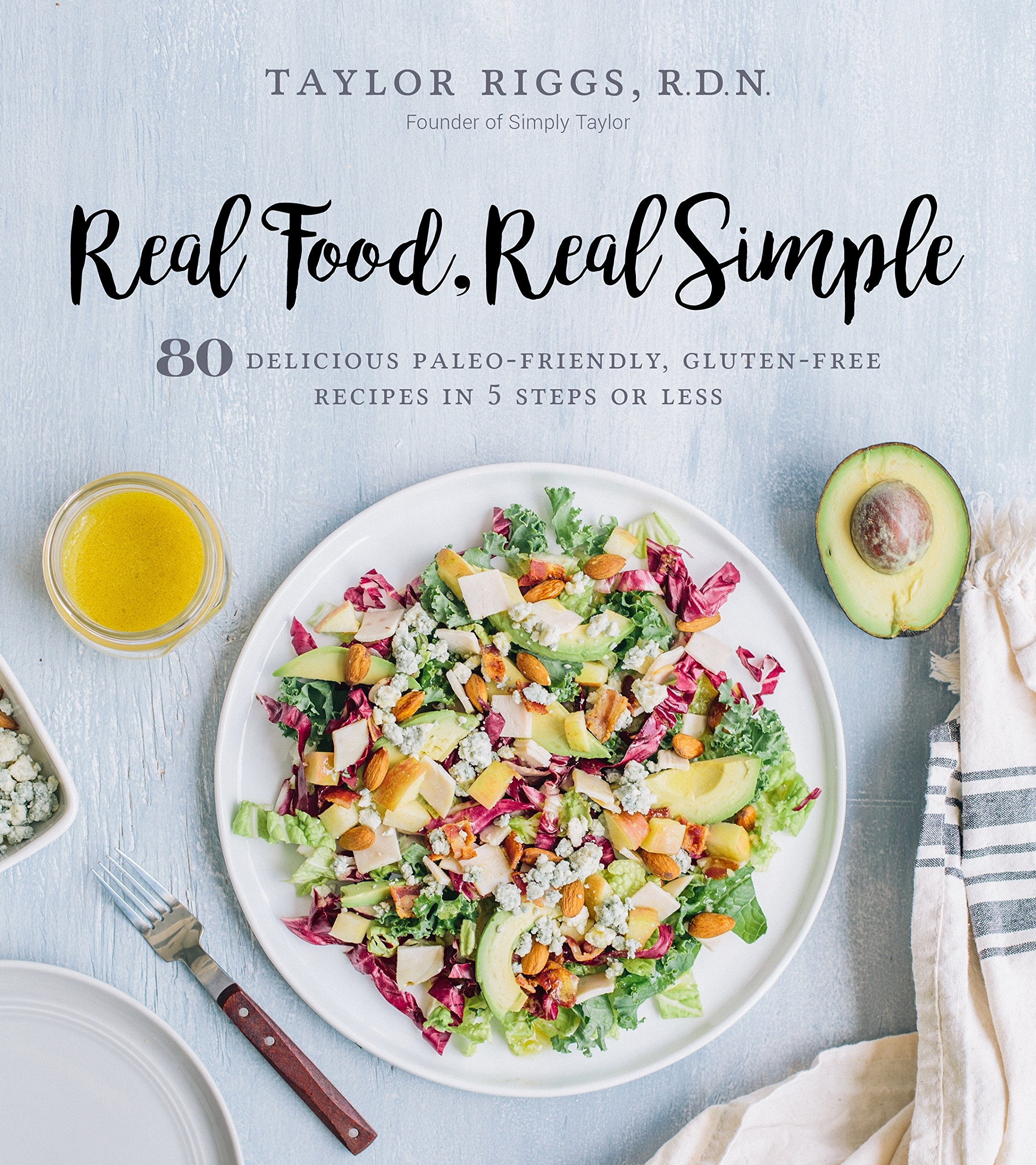 Real food real simple 80 delicious paleo friendly gluten free real food real simple 80 delicious paleo friendly gluten free recipes in 5 steps or less taylor riggs 9781624143373 amazon books forumfinder Images