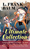 L. FRANK BAUM - Ultimate Collection: Complete Wizard of Oz Series, The Aunt Jane's Nieces Collection: Mary Louise Mysteries, Fantasy Novels & Fairy Tales ... Island of Yew, The Sea Fairies, Sky Island…