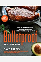 Bulletproof: The Cookbook: Lose Up to a Pound a Day, Increase Your Energy, and End Food Cravings for Good Hardcover