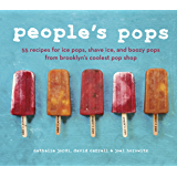 Peoples Pops: 55 Recipes for Ice Pops, Shave Ice, and Boozy Pops from