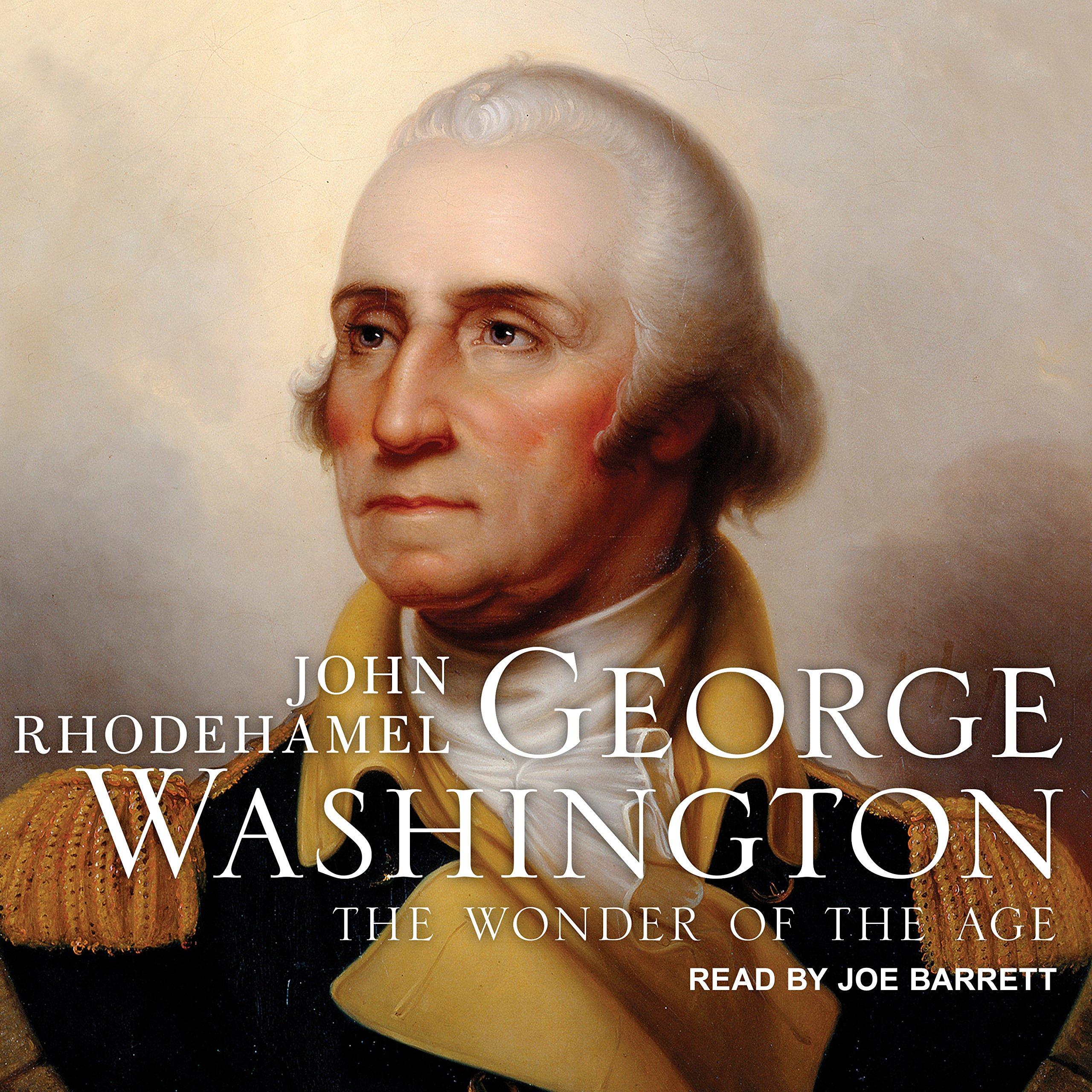 Amazon: George Washington: The Wonder Of The Age (9781515967316): John  Rhodehamel, Joe Barrett: Books
