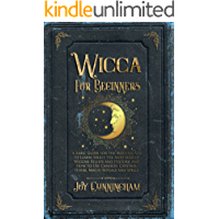 Wicca for Beginners: A Basic Guide for the Modern Age to Learn About the Mysteries of Wiccan Beliefs and History, and How to Use Candles, Crystals, Herbs, Magik Rituals and Spells (English Edition)