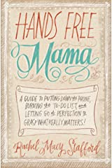 Hands Free Mama: A Guide to Putting Down the Phone, Burning the To-Do List, and Letting Go of Perfection to Grasp What Really Matters! Kindle Edition