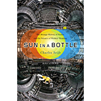 Sun in a Bottle: The Strange History of Fusion and the Science of Wishful Thinking (English Edition)