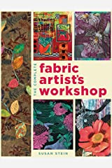 The Complete Fabric Artist's Workshop: Exploring Techniques and Materials for Creating Fashion and Decor Items from Artfully Altered Fabric Paperback
