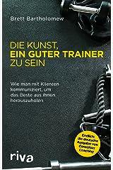 Die Kunst, ein guter Trainer zu sein: Wie man mit Klienten kommuniziert, um das Beste aus ihnen herauszuholen (German Edition) Kindle Edition