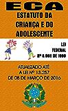 ESTATUTO DA CRIANÇA E DO ADOLESCENTE: (Lei 8.069/90) - Atualizado até a Lei 13.257 de 2016
