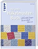 Das große Häkelmuster-Buch: 200 tolle Designs, die man einfach haben muss