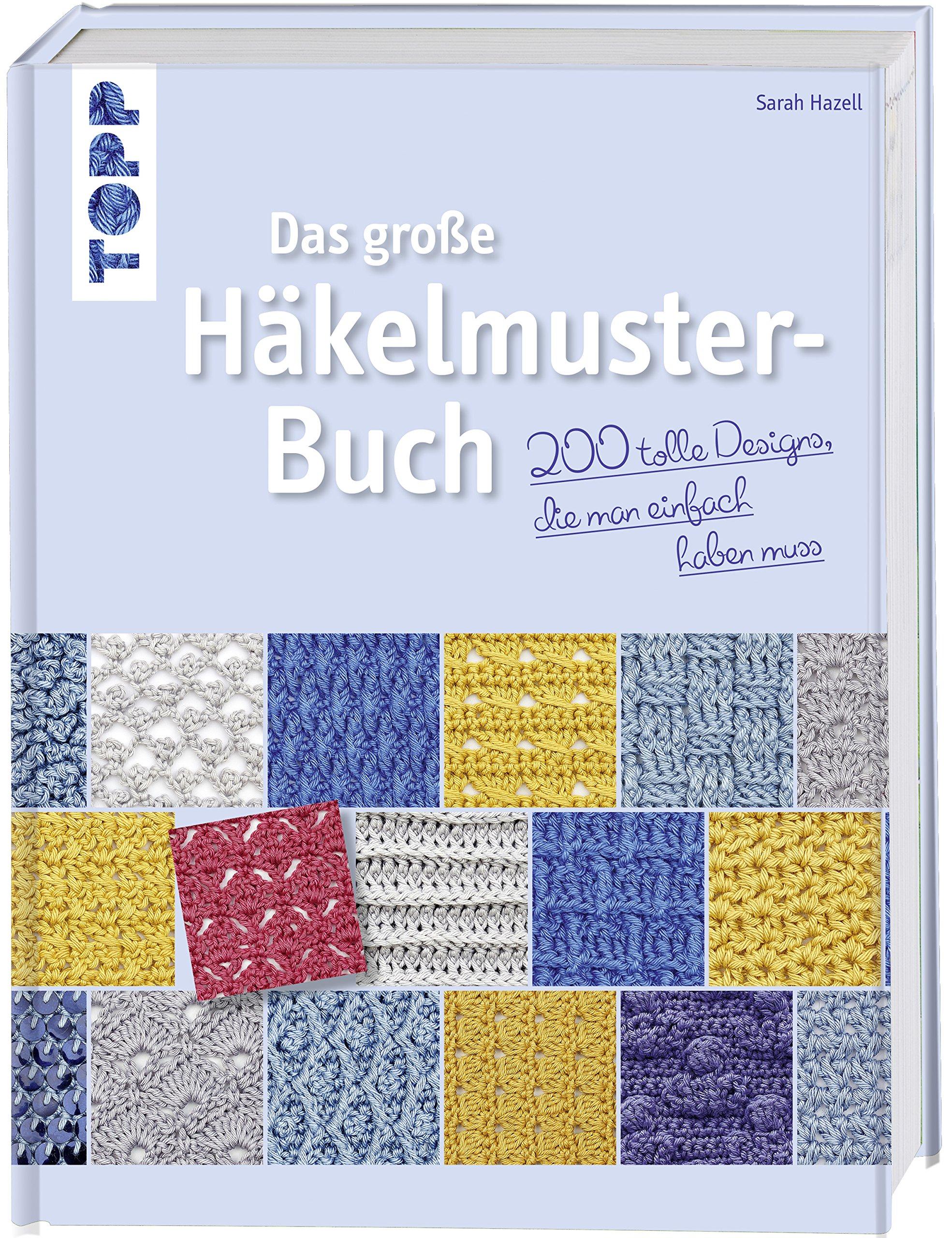 Das große Häkelmuster-Buch: 200 tolle Designs, die man einfach haben ...