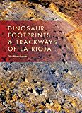 Dinosaur Footprints and Trackways of La Rioja (Life of the Past)