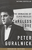 Careless Love (Enhanced Edition): The Unmaking of Elvis Presley (Elvis series Book 2)