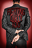 Fighting Dirty Too: (Fighting Dirty #2)