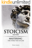 Stoicism: Mastery - Mastering The Stoic Way of Life (Stoicism Series  Book 2)