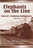 Elephants on the Line: Tales of a Cumbrian Railwayman (1947-95)