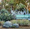 The Bold Dry Garden: Lessons from the Ruth Bancroft Garden