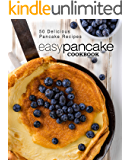 Easy Pancake Cookbook: 50 Delicious Pancake Recipes