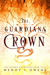 The Guardians Crown (The Sacred Guardians Book 5) Kindle Edition