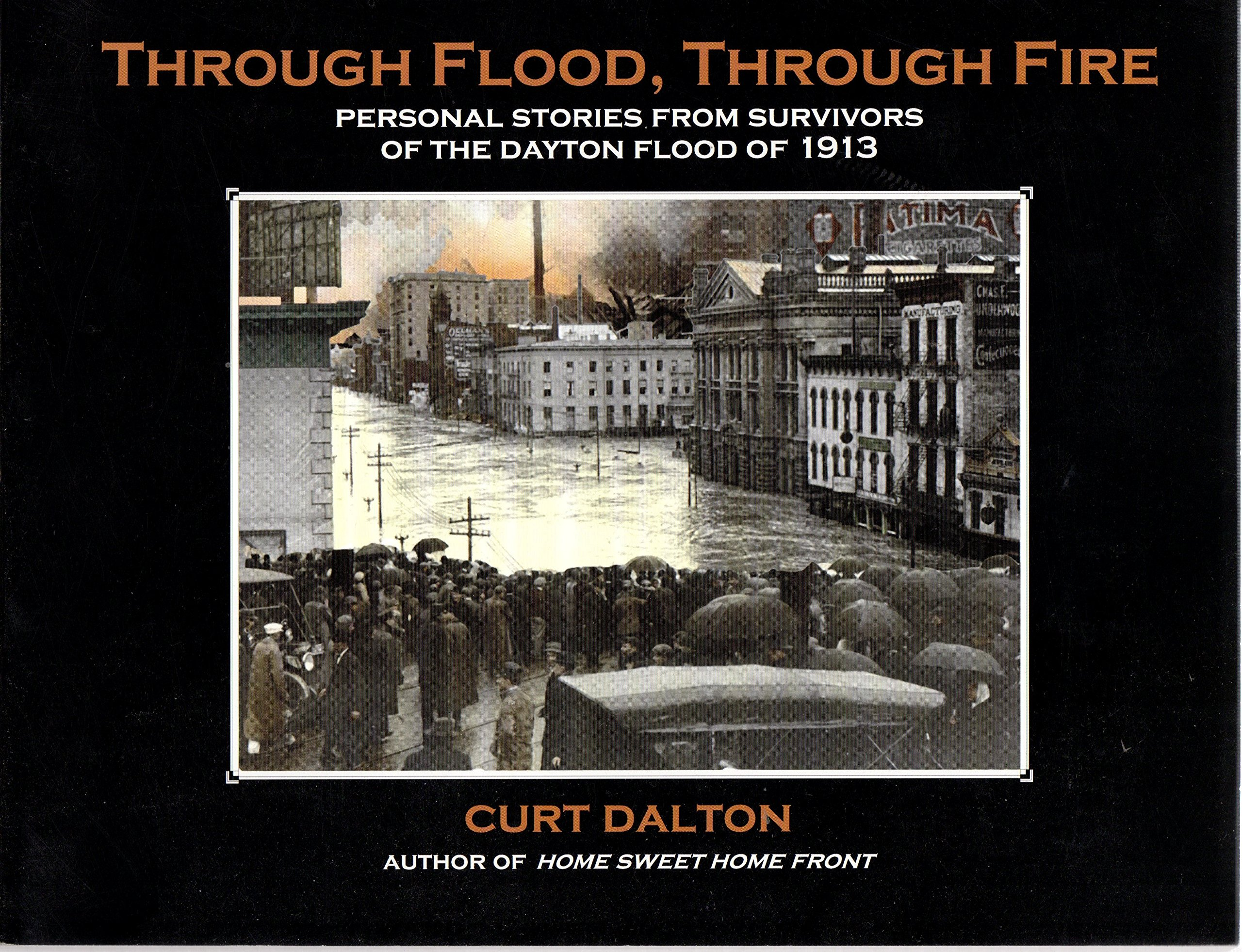 Through Flood, Through Fire : Personal Stories From Survivors Of The Dayton  Flood Of 1913: Curt Dalton: Amazon: Books