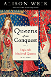 Queens of the Conquest: England's Medieval Queens Book One: 1