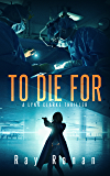 TO DIE FOR: To Save Her Country, Clarke Must First Save Herself... (Lynn Clarke Thriller Series Book One 1)