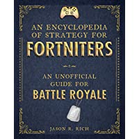 An Encyclopedia of Strategy for Fortniters: An Unofficial Guide for Battle Royale (Encyclopedias for Fortniters)