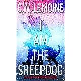 I Am The Sheepdog: An Alex Shepherd Novel (The Alex Shepherd Series Book 2)