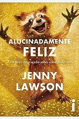 Alucinadamente feliz: Um livro engraçado sobre coisas horríveis (Portuguese Edition) Kindle Edition