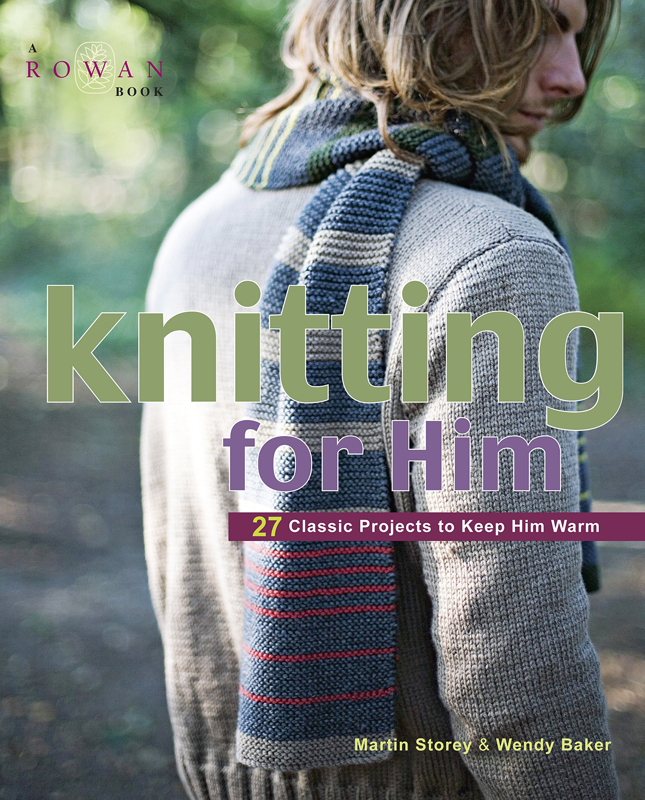 Knitting for Him: 27 Classic Projects to Keep Him Warm