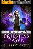 Shaman, Priestess, Pawn: An Urban Fantasy Thriller (Olivia Lawson Techno-Shaman Book 4)