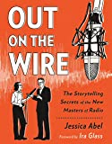 Out on the Wire: The Storytelling Secrets of the New Masters of Radio (English Edition)