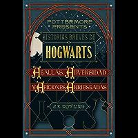 Historias breves de Hogwarts: Agallas, Adversidad y Aficiones Arriesgadas (Pottermore Presents (Español) nº 1)