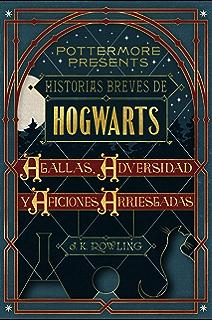Historias breves de Hogwarts: Agallas, Adversidad y Aficiones Arriesgadas (Pottermore Presents (Español